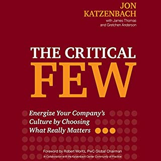 The Critical Few: Energize Your Company's Culture by Choosing What Really Matters                   By:                                                                                                                                 Jon Katzenbach,                                                                                        James Thomas,                                                                                        Gretchen Anderson                               Narrated by:                                                                                                                                 Sandy Weaver                      Length: 4 hrs and 21 mins     1 rating     Overall 5.0