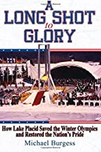 A Long Shot to Glory: How Lake Placid Saved the Winter Olympics and Restored the Nation's Pride