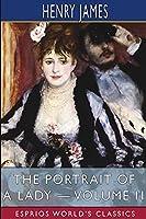 The Portrait of a Lady - Volume II (Esprios Classics)