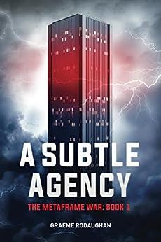 A Subtle Agency: The Metaframe War: Book 1 by [Graeme Rodaughan]