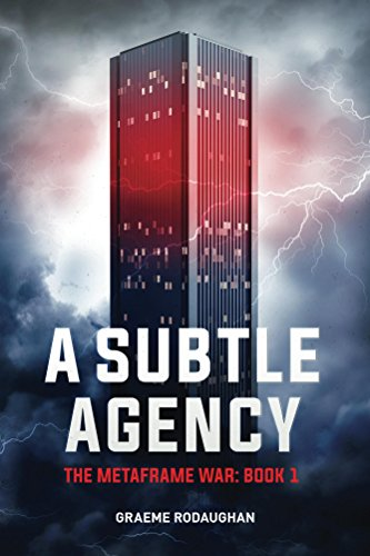 Book: A Subtle Agency - The Metaframe War - Book 1 by Graeme Rodaughan