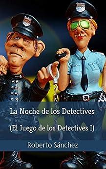 La Noche de los Detectives (El Juego de los Detectives nº 1) de [Roberto Sánchez Ruiz]
