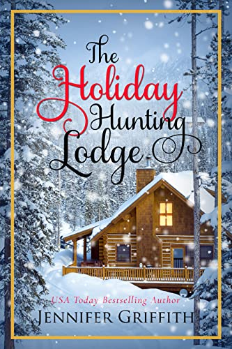 The Holiday Hunting Lodge: A Sister's Ex Romance (Christmas House Romances Book 3)