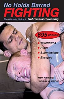 No Holds Barred Fighting: The Ultimate Guide to Submission Wrestling (No Holds Barred Fighting series)