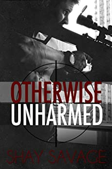 Otherwise Unharmed (Evan Arden Book 3) by [Shay Savage]