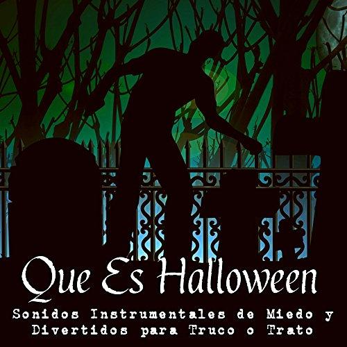 Que Es Halloween - Sonidos Instrumentales de Miedo y Divertidos para Truco o Trato y Noche de Brujas