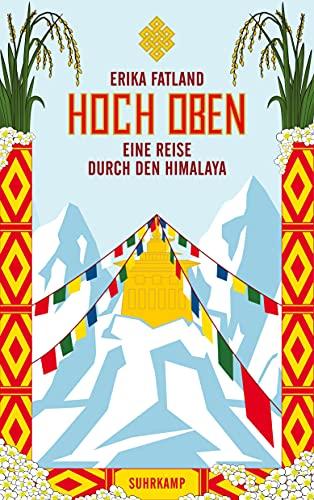 Hoch oben: Eine Reise durch den Himalaya (suhrkamp taschenbuch)
