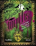 BY McHugh, Maura ( Author ) [{ Twisted Myths: 20 Classic Stories with a Dark and Dangerous Heart By McHugh, Maura ( Author ) Oct - 01- 2013 ( Hardcover ) } ]