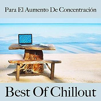 Para el Aumento de Concentración: Best Of Chillout