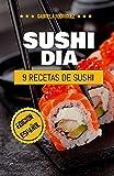 Sushi Dia - ¡9 Recetas de Sushi Casero Para Principiantes! (Edicion Español)...
