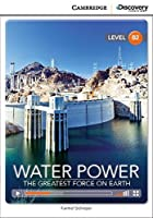 Water Power: The Greatest Force on Earth Upper Intermediate Book with Online Access (Cambridge Discovery Interactive Readers)