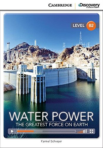 Water Power: The Greatest Force on Earth Book with Online Access (Cambridge Discovery Interactiv)