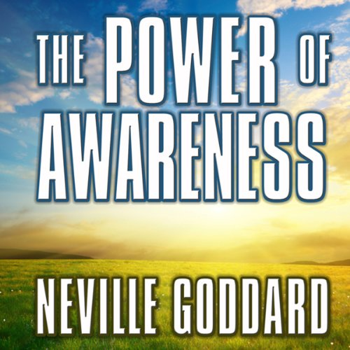 The Power of Awareness                   By:                                                                                                                                 Neville Goddard                               Narrated by:                                                                                                                                 Grover Gardner                      Length: 2 hrs and 8 mins     585 ratings     Overall 4.8
