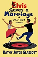 Elvis Saves A Marriage and Other Short Stories