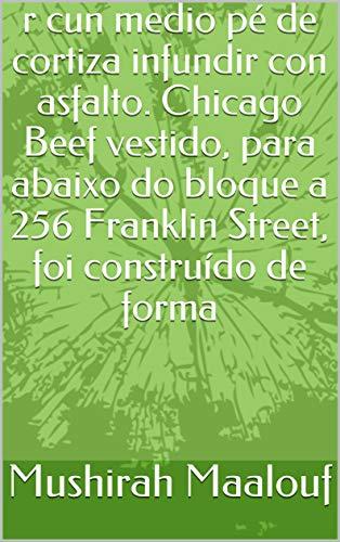 r cun medio pé de cortiza infundir con asfalto. Chicago Beef vestido, para abaixo do bloque a 256 Franklin Street, foi construído de forma (Galician Edition)
