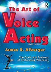 The Art of Voice Acting: The Craft and Business of Performing for Voiceover 6th Edition from Focal Press
