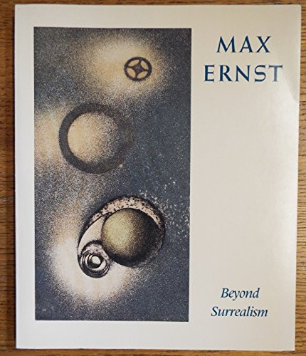Max Ernst: Beyond Surrealism: an Exhibition of the Artist's Books And Prints: Beyond Surrealism - A Retrospective of the Artist's Books and Prints