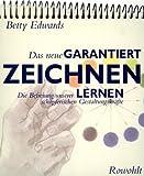 Das neue GARANTIERT ZEICHNEN LERNEN: Die Befreiung unserer schöpferischen Gestaltungskräfte von Betty Edwards Ausgabe 13 (2000)