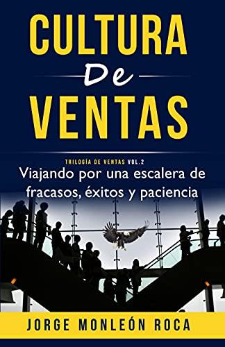 CULTURA DE VENTAS Vol. 2: Viajando por una escalera de fracasos, éxitos y paciencia