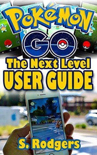 Pokemon Go: Pokemon Go The Next Level Guide (Pokemon Go Guide, Pokemon Go for Kindle, Pokemon Go Tips, Pokemon Go The Ultimate Guide Book 1) (English Edition)