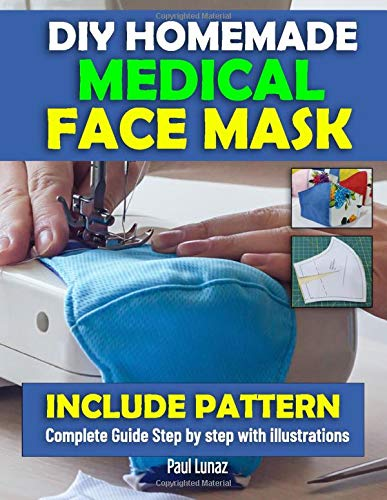 DIY HOMEMADE MEDICAL FACE MASK: INCLUDE PATTERN.Complete guide step by step with illustration.Make A Reusable,Washable,Filter Slot Pocket Face Mask at Home. (respiratory disease)