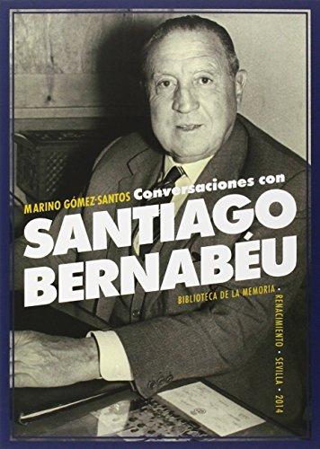 Conversaciones Con Santiago Bernabéu (Biblioteca de la Memoria, Serie Menor)