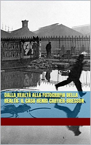 Dalla realtà alla fotografia della realtà: il caso Henri Cartier-Bresson