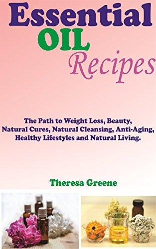 OLI ESSENZIALI RICETTE: IL PERCORSO DI PESO PERDITA, bellezza, pulizia naturale, anti-invecchiamento, stili di vita sani e vive