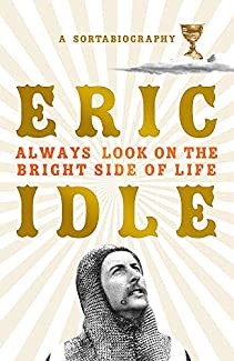 Eric Idle - Always Look On The Bright Side Of Life: A Sortabiography