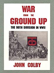 War from the Ground Up: The Ninetieth Division in Ww II