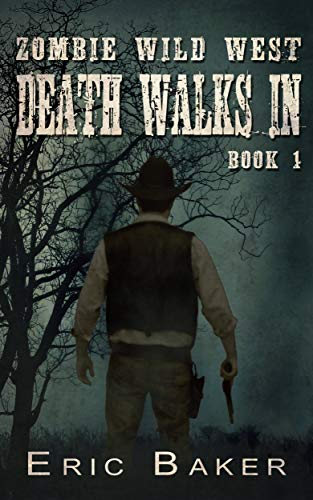 Zombie Wild West: Death Walks In (Book One in the Zombie Wild West Series) (English Edition)