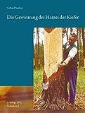 Die Gewinnung des Harzes der Kiefer (Pinus silvestris)Dritte, vollständig überarbeitete Auflage: Mit einem Farbbild-Anhang zur Harzgewinnung in der DDR von...