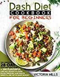 Dash Diet Cookbook for Beginners: The Complete 28-Day Dash Diet Meal Plan + 200 Flavorful Low-Salt Recipes to Lower Blood Pressure, Gain Health Benefits and Get in Shape Quickly