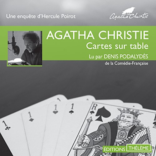 Cartes sur table                   De :                                                                                                                                 Agatha Christie                               Lu par :                                                                                                                                 Denis Podalydès                      Durée : 3 h et 14 min     22 notations     Global 4,3