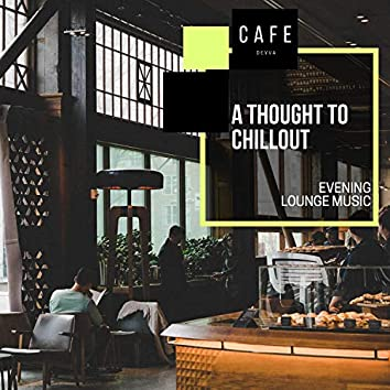 A Thought To Chillout - Evening Lounge Music