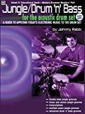 Jungle/Drum 'n' Bass for the Acoustic Drum Set: A Guide to Applying Today's Electronic Music to the...