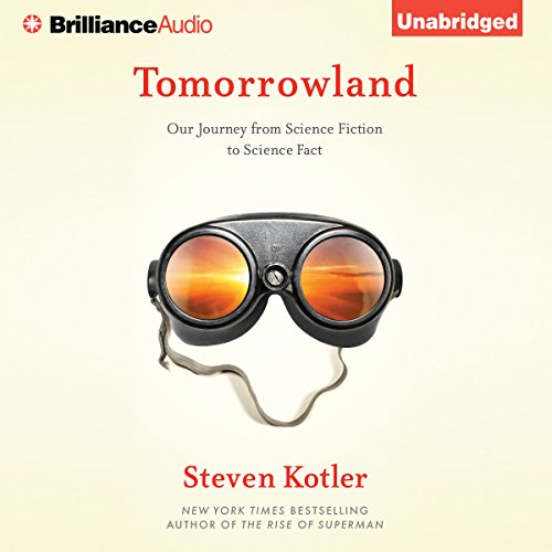 Tomorrowland     Our Journey From Science Fiction to Science Fact              Written by:                                                                                                                                 Steven Kotler                               Narrated by:                                                                                                                                 Tom Parks                      Length: 8 hrs and 58 mins     2 ratings     Overall 5.0