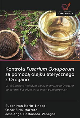 Kontrola Fusarium Oxysporum za pomocą olejku eterycznego z Oregano: Ustalić poziom inokulum olejku eterycznego Oregano do kontroli Fusarium w ... do kontroli Fusarium w roslinach pomidorowych