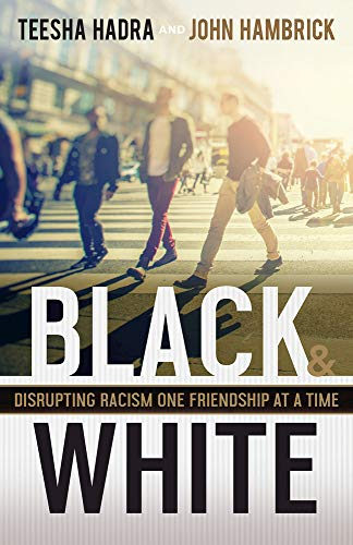 Compare Textbook Prices for Black and White: Disrupting Racism One Friendship at a Time  ISBN 9781501879173 by Hadra, Teesha,Hambrick, John