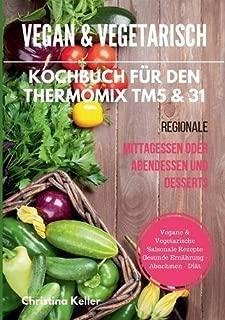 Vegan & Vegetarisch. Kochbuch Fur Den Thermomix Tm5 & 31. Regionale Mittagessen Oder Abendessen Und Desserts. Vegane & Vegetarische Saisonale Rezepte. ... Ernahrung - Abnehmen - Diat (German Edition)
