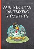 MIS RECETAS DE TARTAS Y POSTRES: CUADERNO DE RECETAS DE TARTAS Y POSTRES EN BLANCO. LIBRO CON 100 FICHAS CON RECETAS DE COCINA PARA COMPLETAR. REGALO ORIGINAL MADRE.