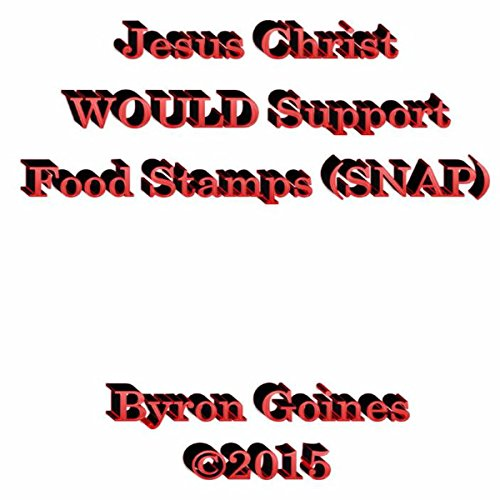 Jesus Christ WOULD Support Food Stamps (SNAP) audiobook cover art