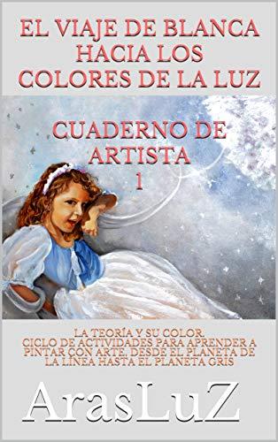EL VIAJE DE BLANCA HACIA LOS COLORES DE LA LUZ. CUADERNO DE...