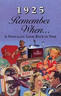Remember When - 1925 (A Nostalgia Look Back in Time)