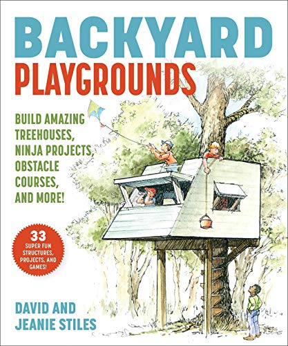 Backyard Playgrounds: Build Amazing Treehouses, Ninja Projects, Obstacle Courses, and More! by [David Stiles, Jeanie Stiles]