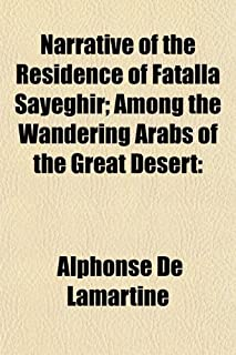 Narrative of the Residence of Fatalla Sayeghir; Among the Wandering Arabs of the Great Desert