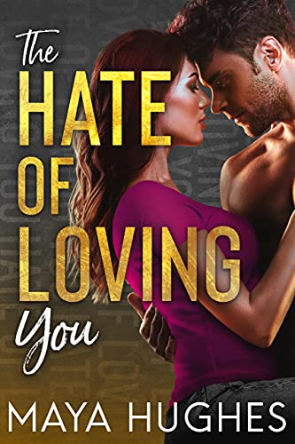 The Hate of Loving You (Falling Trilogy Book 3) by [Maya Hughes]
