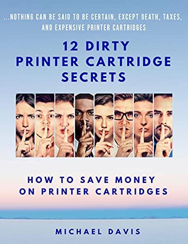 12 Dirty Printer Cartridge Secrets: How to Save Money on Printer Cartridges (English Edition)