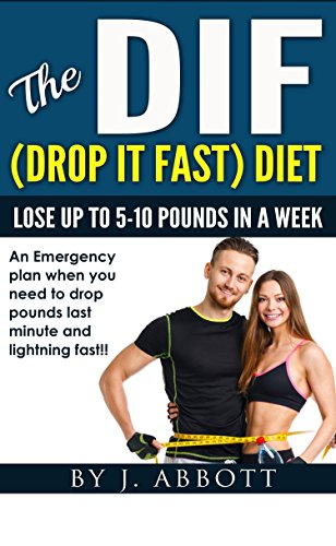 The DIF (Drop It Fast) Diet: Lose Up To 5-10 Pounds In A Week (English Edition)