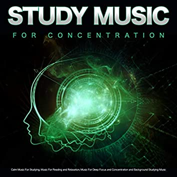 Study Music for Concentration: Calm Music For Studying, Music For Reading and Relaxation, Music For Deep Focus and Concentration and Background Studying Music